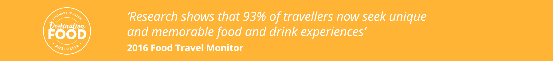 Research shows that 93% of travellers now seek unique and memorable food and drink experiences